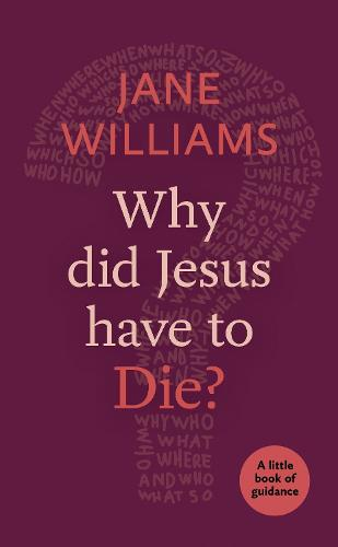 Why Did Jesus Have to Die?: A Little Book of Guidance (Paperback)