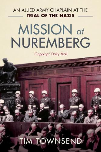 Mission at Nuremberg: An Allied Army Chaplain and the Trial of the Nazis (Paperback)