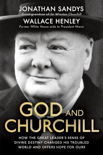 God and Churchill: How the Great Leader's Sense of Divine Destiny Changed His Troubled World and Offers Hope for Ours (Hardback)