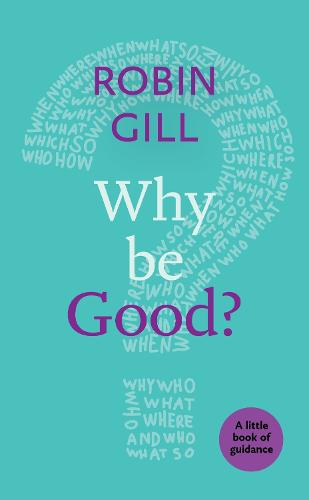 Why be Good?: A Little Book of Guidance (Paperback)
