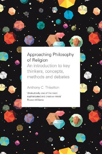 Approaching Philosophy of Religion: An Introduction to Key Thinkers, Concepts, Methods and Debates (Paperback)
