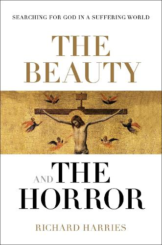 The Beauty and the Horror: Searching for God in a World of Suffering (Hardback)