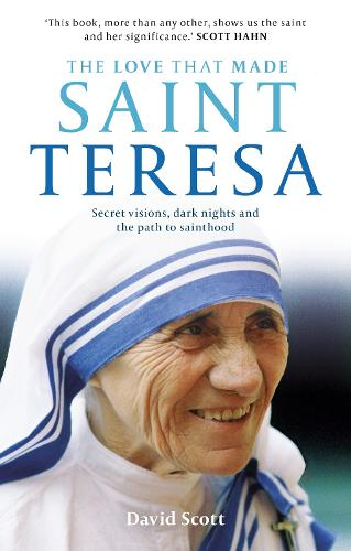 The Love That Made Saint Teresa: Secret Visions, Dark Nights and the Path to Sainthood (Paperback)