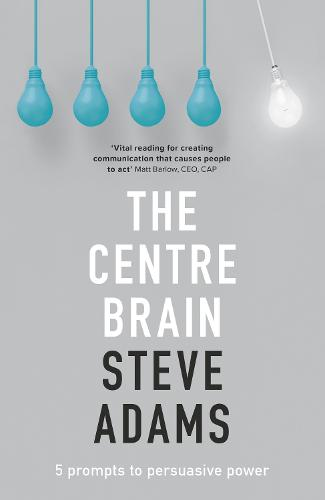 The Centre Brain: Unleashing Your Persuasive Power (Paperback)