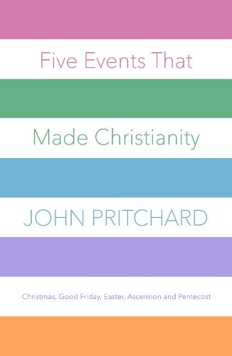 Five Events That Made Christianity: Christmas, Good Friday, Easter, Ascension and Pentecost (Paperback)