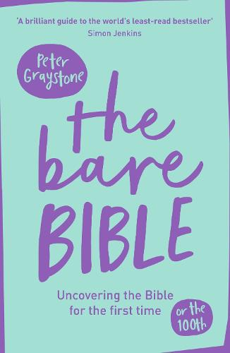 The Bare Bible: Uncovering The Bible For The First Time (Or The Hundredth) (Paperback)