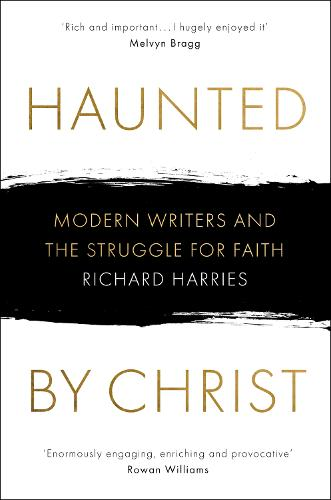 Haunted by Christ: Modern Writers and the Struggle for Faith (Hardback)