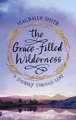 The Grace-filled Wilderness: A Six-week Course for Lent (Paperback)