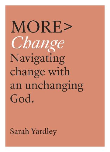 More Change: Navigating Change with an Unchanging God - more BOOKS (Paperback)