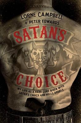 Satan's Choice: My Life as a Hard Core Biker with Satan's Choice and Hells Angels (Paperback)