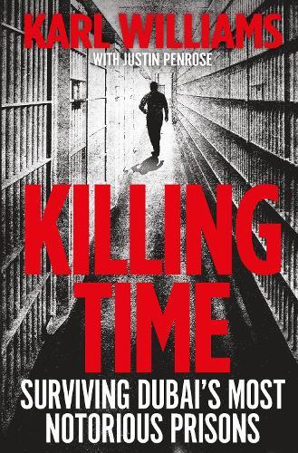Killing Time: Surviving Dubai's Most Notorious Prisons (Paperback)
