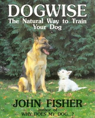 Dogwise: The Natural Way to Train Your Dog (Paperback)