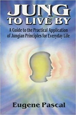 Jung to Live By: A Guide to the Practical Application of Jungian Principles for Everyday Life (Paperback)
