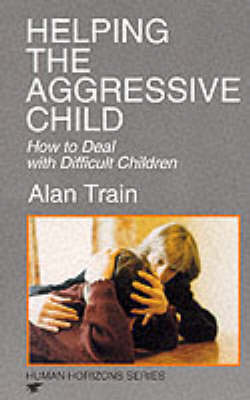 Helping the Aggressive Child: How to Deal with Difficult Children - Human horizons (Paperback)