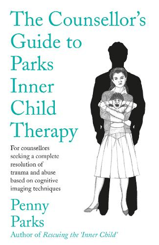 The Counsellor's Guide to Parks Inner Child Therapy (Paperback)