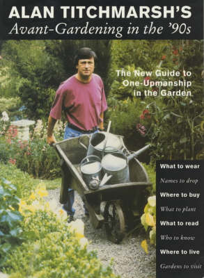 Avant-gardening in the '90s: The New Guide to One-upmanship in the Garden (Paperback)