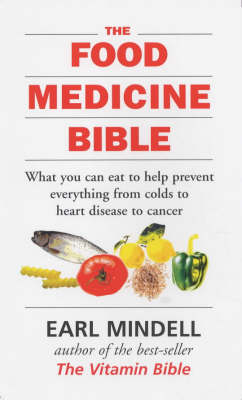 The Food Medicine Bible: What You Can Eat to Help Prevent Everything from Colds to Heart Disease to Cancer (Paperback)