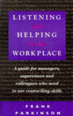 Listening and Helping in the Workplace: A Guide for Managers, Supervisors and Colleagues Who Need... (Paperback)