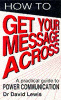 How to Get Your Message Across: Secrets of Successful Communication (Paperback)