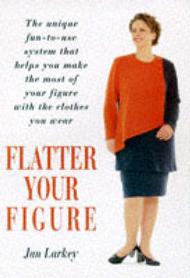 Flatter Your Figure: Your Step-by-step Guide to a Style Make-over (Paperback)