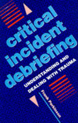 Critical Incident Debriefing: Understanding and Dealing with Trauma - A Condor book (Paperback)
