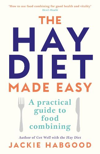 The Hay Diet Made Easy: A Practical Guide to Food Combining and a Recovery Guide (Paperback)