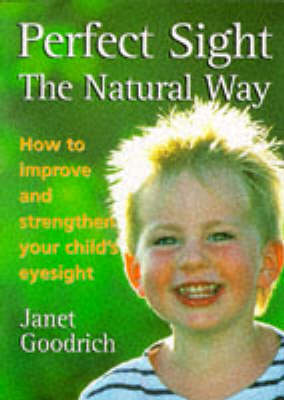 Perfect Sight the Natural Way: How to Improve and Strengthen Your Child's Eyesight (Paperback)