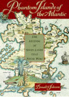 Phantom Islands of the Atlantic: The Legends of Seven Lands That Never Were (Hardback)