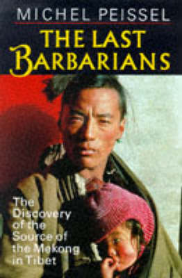 The Last Barbarians: Discovery of the Source of the Mekong in Tibet (Hardback)