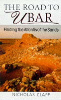 The Road to Ubar: Finding the Atlantis of the Sands (Hardback)
