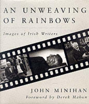 Unweaving of Rainbows: Images of Irish Writers (Hardback)