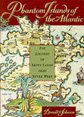 Phantom Islands of the Atlantic: The Legends of Seven Lands That Never Were (Paperback)