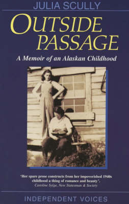 Outside Passage: A Memoir of an Alaskan Childhood - Independent Voices S. (Paperback)