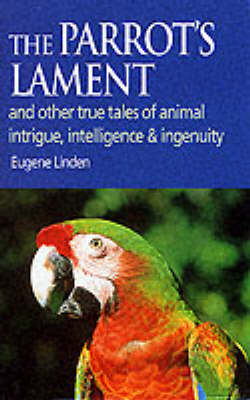Parrot's Lament: And Other True Tales of Animal Intrigue, Intelligence and Ingenuity (Hardback)