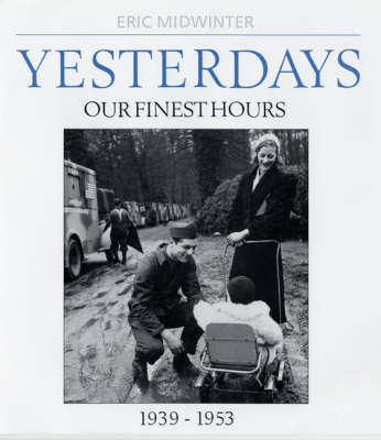 Yesterdays: Yesterdays Our Finest Hours 1939-1953 v. 2 (Hardback)
