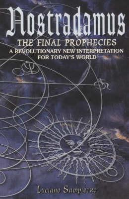 Nostradamus: The Final Prophecies - A New, Revolutionary Interpretation for Today's World (Paperback)