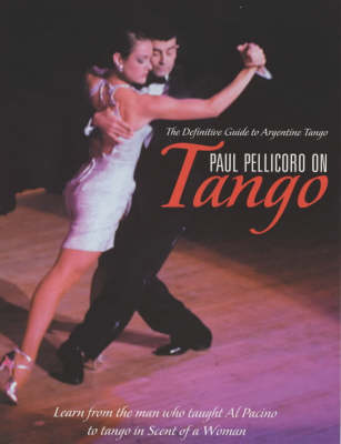 Paul Pellicoro on Tango: The Definitive Guide to Argentinian Tango (Paperback)