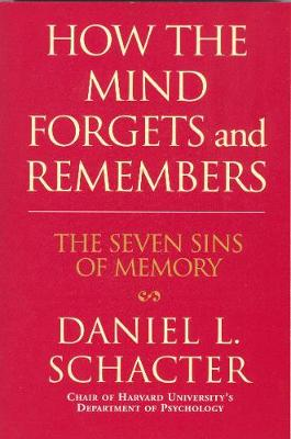 How the Mind Forgets and Remembers: The Seven Sins of Memory (Hardback)