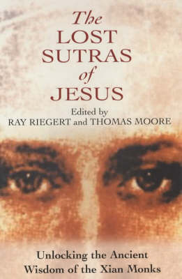 Lost Sutras of Jesus: Unlocking the Ancient Wisdom of the Xian Monks (Paperback)
