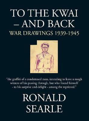 To the Kwai and Back: War Drawings 1939 - 1945 (Hardback)