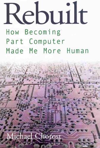 Rebuilt: How Becoming Part Computer Made Me More Human (Hardback)