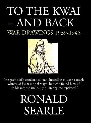 To the Kwai - and Back: War Drawings, 1939 - 1945 (Hardback)