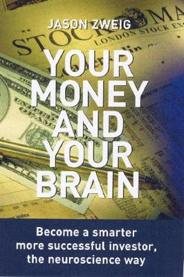 Your Money and Your Brain: Become a Smarter, More Successful Investor - the Neuroscience Way (Paperback)