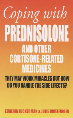 Coping with Prednisolone: and Other Cortisone-Related Medicines (Paperback)