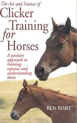 Art and Science of Clicker Training for Horses: A Positive Approach to Training Equines and Under... (Paperback)