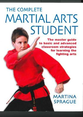 Complete Martial Arts Student: The Master Guide to Basic and Advanced Strategies for Learning the... (Paperback)