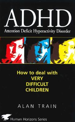 ADHD: How to Deal with Very Difficult Children - Human horizons (Paperback)