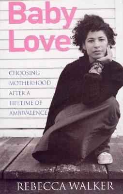 Baby Love: Choosing Motherhood After a Lifetime of Ambivalence (Paperback)