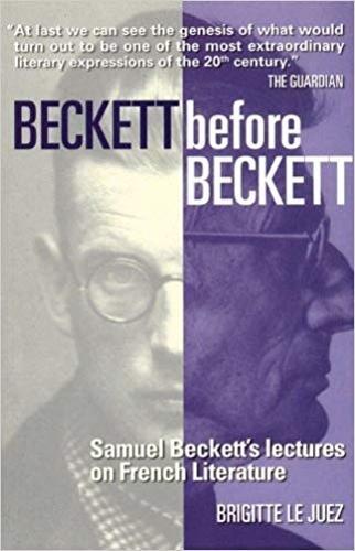 Beckett Before Beckett: Samuel Beckett's Lectures on French Literature (Paperback)