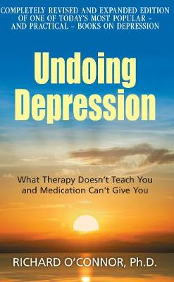 Undoing Depression: What Therapy Doesn't Teach You and Medication Can't Give You (Paperback)
